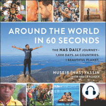 Around the World in 60 Seconds: The Nas Daily Journey–1,000 Days. 64 Countries. 1 Beautiful Planet.