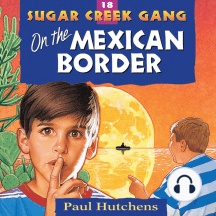 On the Mexican Border: 18, Sugar Creek Gang