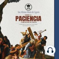 San Alfonso Maria de Ligorio sobre la Paciencia e Imitación de Cristo, con Sabiduría Bíblica de los Evangelios, Salmos, Proverbios, Eclesiástico + citas de San Francisco de Asís, etc. Español/Spanish