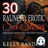 30 Raunchy Erotic Sex Stories: Gangbang, Orgy, Bisexual, Cuckold, Threesome, BDSM, Coming Out, Lesbian First Time and much more..