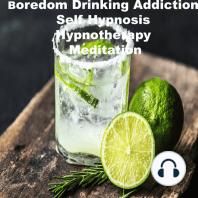 Boredom Drinking Self Hypnosis Hypnotherapy Meditation