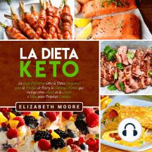 La Dieta Keto: La Guía Definitiva sobre la Dieta Cetogénica para la Pérdida de Peso y la Claridad Mental que incluye cómo entrar en la Cetosis e Ideas para Preparar Comidas