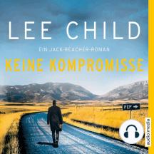 Keine Kompromisse: Ein Jack-Reacher-Roman