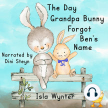 The Day Grandpa Bunny Forgot Ben's Name: A children's book about dementia