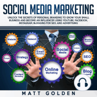 Social Media Marketing: Unlock the Secrets of Personal Branding to Grow Your Small Business and Become an Influencer Using YouTube, Facebook, Instagram, Blogging for SEO, Twitter, and Advertising