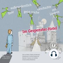 Im Gespenster-Hotel: Eine außergewöhnlich Geist-reiche Geschichte mit Liedern