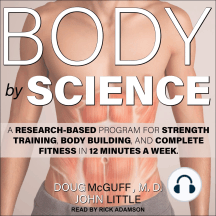 Body by Science: A Research Based Program for Strength Training, Body Building, and Complete Fitness in 12 Minutes a Week