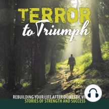 Terror to Triumph: Rebuilding Your Life After Domestic Violence – Stories of Strength and Success