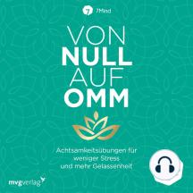 Von Null auf Omm: Achtsamkeitsübungen für weniger Stress und mehr Gelassenheit: Das Buch zu Deutschlands erfolgreichster Meditations-App