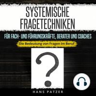 Systemische Fragetechniken für Fach- und Führungskräfte, Berater und Coaches