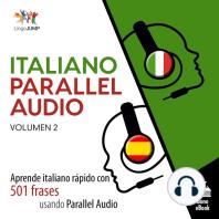 Italiano Parallel Audio: Aprende italiano rápido con 501 frases usando Parallel Audio - Volumen 2