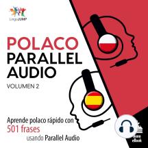Polaco Parallel Audio: Aprende polaco rápido con 501 frases usando Parallel Audio - Volumen 2