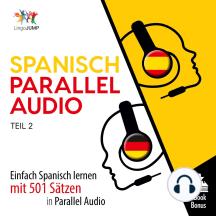 Spanisch Parallel Audio: Einfach Spanisch lernen mit 501 Sätzen in Parallel Audio - Teil 2