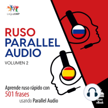 Ruso Parallel Audio: Aprende ruso rápido con 501 frases usando Parallel Audio - Volumen 2