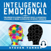 Inteligencia Emocional: Cómo aumentar su EQ, mejorar sus habilidades sociales, la autoconciencia, las relaciones, el carisma, la autodisciplina, ser empático y aprender PNL