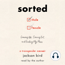 Sorted: Growing Up, Coming Out, and Finding My Place (A Transgender Memoir)