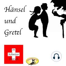 Märchen in Schwizer Dütsch, Hänsel und Gretel