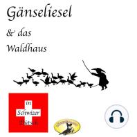 Märchen in Schwizer Dütsch, Gänseliesel & Das Waldhaus