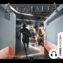 Anomalia - Das Hörspiel, Folge 5: In Trümmern