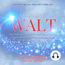Lead Like Walt: Discover Walt Disney's Magical Approach to Building Successful Organizations
