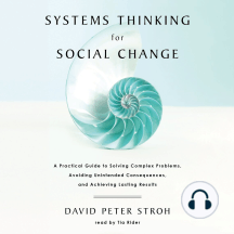 Systems Thinking for Social Change: A Practical Guide to Solving Complex Problems, Avoiding Unintended Consequences, and Achieving Lasting Results