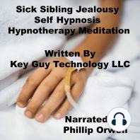 Sick Sibling Jealousy Self Hypnosis Hypnotherapy Meditation