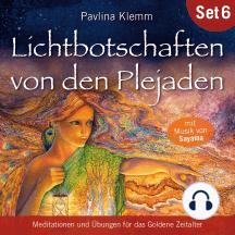 Lichtbotschaften von den Plejaden (Übungs-Set 6): Meditationen und Übungen für das Goldene Zeitalter