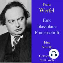 Franz Werfel: Eine blassblaue Frauenschrift: Eine Novelle – ungekürzt gelesen.