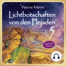 Lichtbotschaften von den Plejaden Band 5 (Ungekürzte Lesung): Dein Schlüssel zum Goldenen Zeitalter