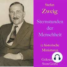 Stefan Zweig: Sternstunden der Menschheit: 12 historische Miniaturen -  ungekürzt gelesen