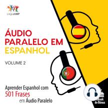 Áudio Paralelo em Espanhol: Aprender Espanhol com 501 Frases em Áudio Paralelo - Volume 2