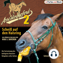 Arschlochpferd 2 - Scheiß auf den Halsring: Die Fortsetzung des kultigsten Haustier-Ratgebers aller Zeiten