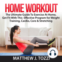 Home Workout: The Ultimate Guide To Exercise At Home, Get Fit With This  Effective Program for Weight Training, Cardio, Core & Stretching