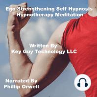 Ego Strengthening Self Hypnosis Hypnosis Hypnotherapy Meditation