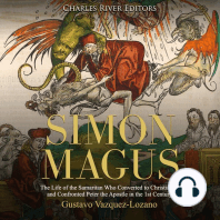 Simon Magus: The Life of the Samaritan Who Converted to Christianity and Confronted Peter the Apostle in the 1st Century