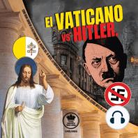 El Vaticano vs Hitler: Como Roma condeno la Alemania Nazi, el Racismo del III Reich, la propaganda del Nacional-Socialismo y su idolatría del Estado antes de la II Guerra Mundial (Español/Spanish)