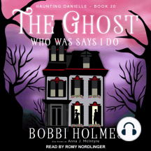 The Ghost Who Was Says I Do: Haunting Danielle - Book 20