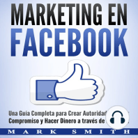 Marketing en Facebook: Una Guía Completa para Crear Autoridad, Generar Compromiso y Hacer Dinero a través de Facebook (Libro en Español/Facebook Marketing Spanish Book Version)