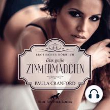 Das geile Zimmermädchen / Erotik Audio Story / Erotisches Hörbuch: hemmungslose Triebe auf alle möglichen Arten ausleben ...