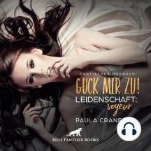 Guck mir zu! Leidenschaft: Voyeur / Erotik Audio Story / Erotisches Hörbuch: Fremde Leute bei deren sexuellen Spielchen beobachten ...