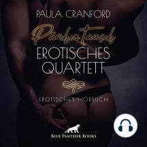 PärchenTausch - Erotisches Quartett / Erotik Audio Story / Erotisches Hörbuch: Der exzessiv ausgelebte PärchenTausch könnte die Rettung des müden Ehealltags bedeuten ...