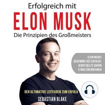 Erfolgreich mit Elon Musk. Die Prinzipien des Großmeisters