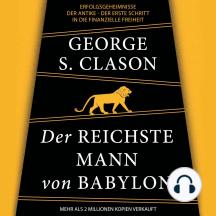 Der reichste Mann von Babylon. Erfolgsgeheimnisse der Antike - Der erste Schritt in die finanzielle Freiheit