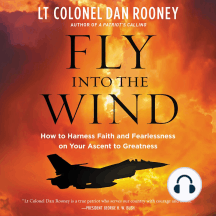 Fly Into the Wind: How to Harness Faith and Fearlessness on Your Ascent to Greatness
