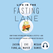Life In The Fasting Lane: How To Make Intermittent Fasting A Lifestyle-And Reap The Benefits Of Weight Loss And Better Health