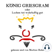 König Griesgram oder Lachen tut wahrhaftig gut