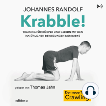 Krabble!: Training für Körper und Gehirn mit den natürlichen Bewegungen der Babys