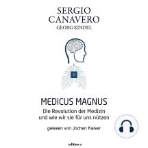 Medicus Magnus: Die Revolution der Medizin und wie wir sie für uns nützen