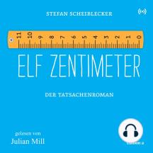Elf Zentimeter: Der Tatsachenroman