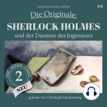 Sherlock Holmes und der Daumen des Ingenieurs: Die Originale: Die alten Fälle neu 2